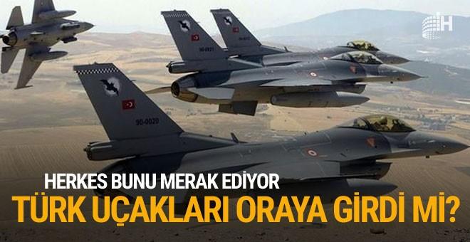 Türk jetleri oraya girdi mi?