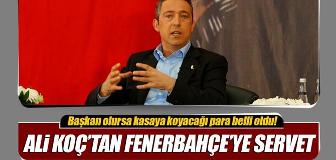 Ali Koç'tan Fenerbahçe'ye servet..