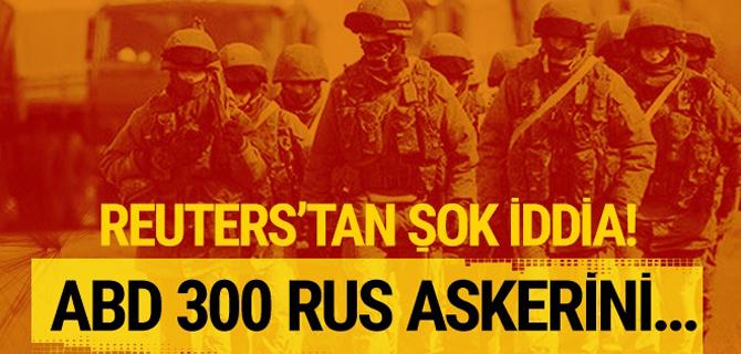 Reuters'tan şok iddia! ABD 300 Rus askerini...