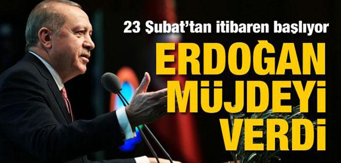 Erdoğan müjdeyi verdi! 23 Şubat'tan itibaren başlıyor...