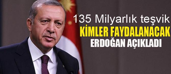 Erdoğan açıkladı; 135 milyar liralık teşvik