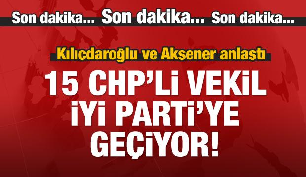 15 CHP milletvekili istifa edip İyi Parti'ye geçti