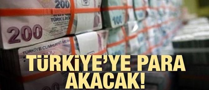 Türkiye'ye para akacak!