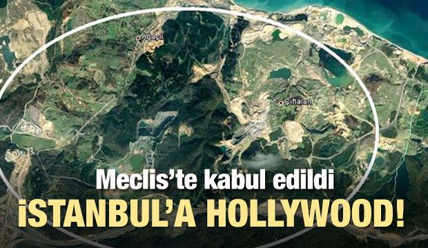 Meclis'te kabul edildi... İstanbul'a Hollywood!