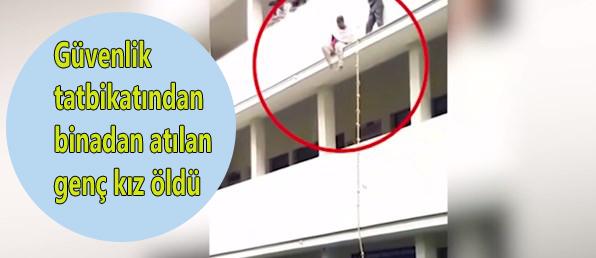 Güvenlik tatbikatında binadan atılan genç kız öldü