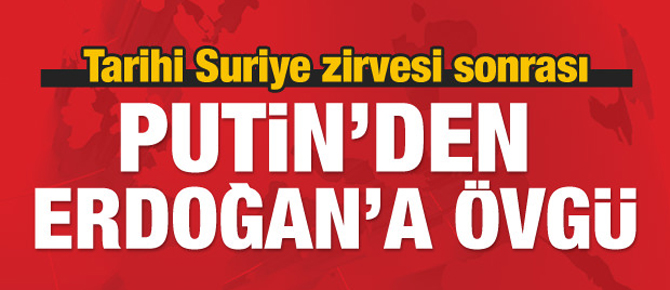 Tarihi zirvede Putin'den Erdoğan'a büyük övgü