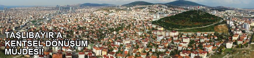 Taşlıbayır'a Kentsel Dönüşümde Yeni Müjde