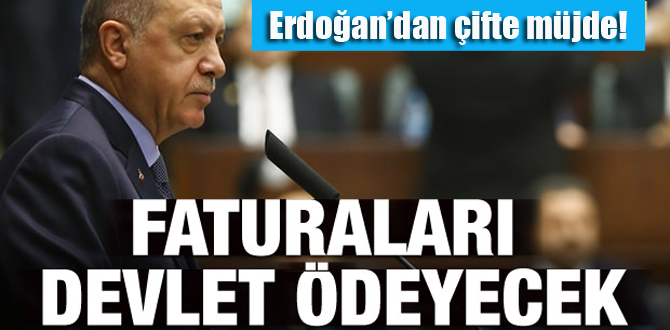 Erdoğan'dan çifte müjde! Faturaları devlet ödeyecek