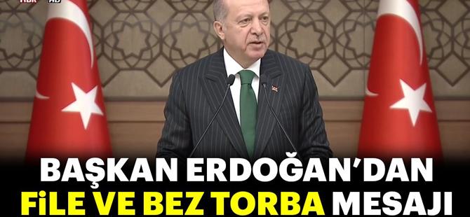 Başkan Erdoğan'dan file ve bez torba mesajı!