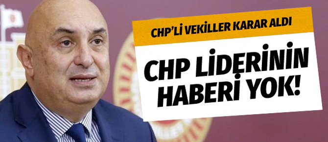 Milletvekilleri karar aldı CHP liderinin haberi yok!