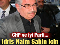 CHP-İYİ Parti kararını verdi! İdris Naim Şahin...
