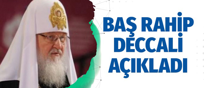 Baş Rahip Deccalin kim olduğunu açıkladı !