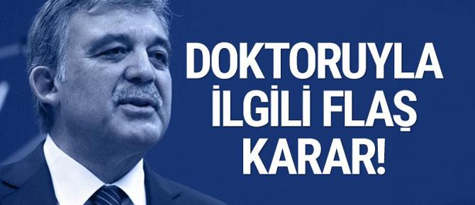 Abdullah Gül'ün doktoru için flaş karar!