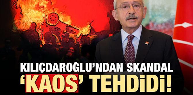 Kılıçdaroğlu'ndan skandal 'kaos' tehdidi