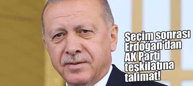 Seçim sonrası Erdoğan'dan AK Parti teşkilatına talimat!