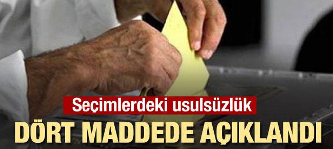 Seçimlerdeki usulsüzlük dört maddede açıklandı