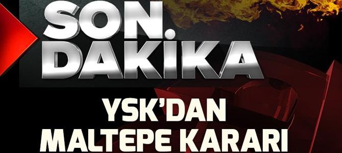 Son dakika: YSK'dan Maltepe kararı