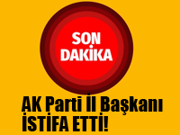 AK Parti İl Başkanı istifa etti!