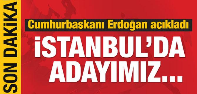 AK Parti'nin İstanbul adayını Erdoğan açıkladı!