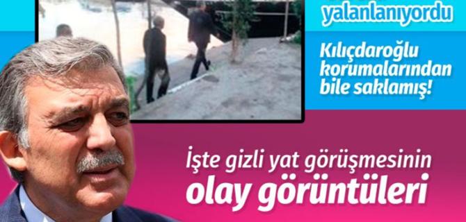 Abdullah Gül ve Kemal Kılıçdaroğlu'nun gizli görüşmesinin görüntüleri