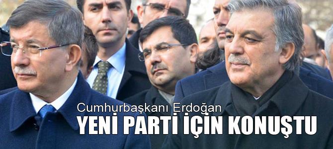 Cumhurbaşkanı Erdoğan:Yeni Parti için konuştu