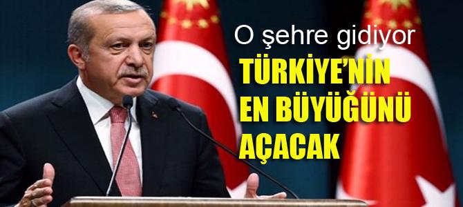 Erdoğan Türkiye'nin en büyüğünü açacak