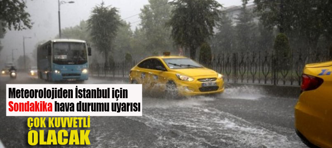 Meteorolojiden İstanbul için şiddetli yağmur uyarısı
