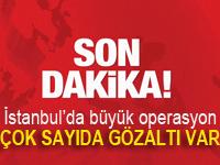 İstanbul'da büyük operasyon! Çok sayıda gözaltı var