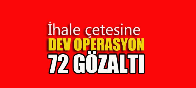 İhale çetesine dev operasyon: 72 gözaltı