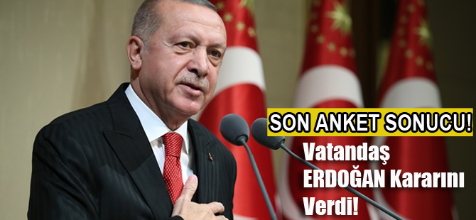 Son anket sonuçları açıklandı! Vatandaş 'Erdoğan' kararını verdi