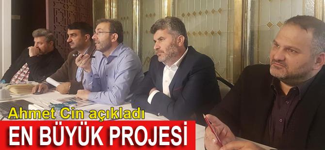 Ahmet Cin en büyük projesini açıkladı!