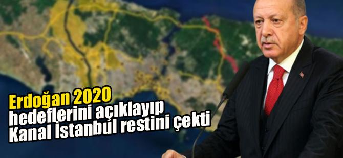 Erdoğan 2020 hedeflerini açıklayıp Kanal İstanbul restini çekti
