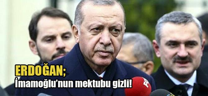 Erdoğan: İmamoğlu'nun mektubu gizli