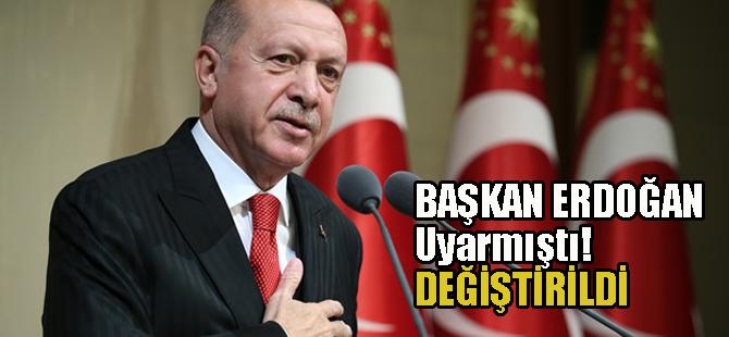 Erdoğan uyarmıştı, değiştirildi!