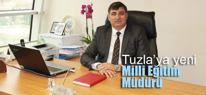Tuzla'ya yeni milli eğitim müdürü