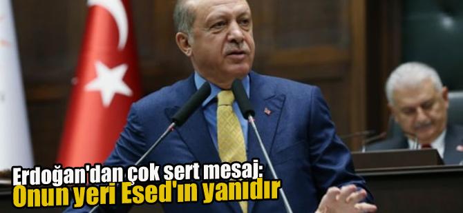 Erdoğan'dan çok sert mesaj: Onun yeri Esed'in yanıdır