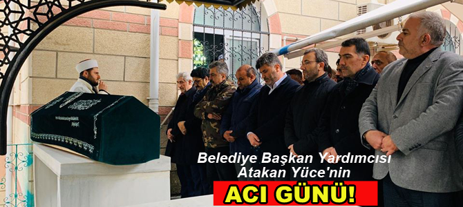 Pendik Belediye Başkan Yardımcısı Atakan Yüce'nin acı günü