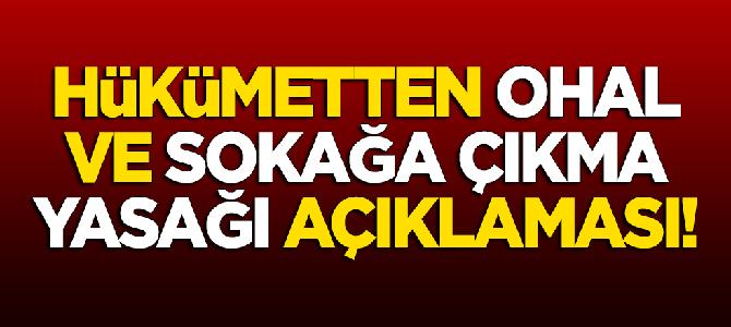 Hükümetten OHAL ve sokağa çıkma yasağı açıklaması