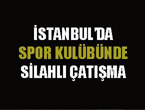 İstanbul'da spor kulübü tesislerinde çatışma