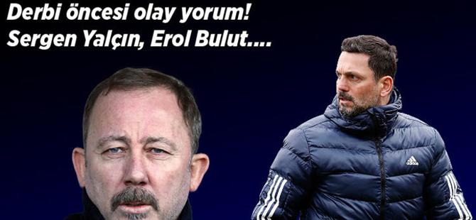 Beşiktaş-Fenerbahçe Derbisi öncesi olay yorum