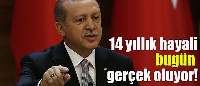 Erdoğan'ın 14 yıllık hayali gerçek oluyor!