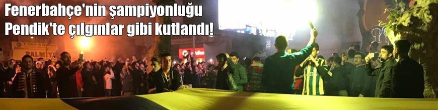 Fenerbahçe'nin şampiyonluğu Pendik'te çılgınlar gibi kutlandı!