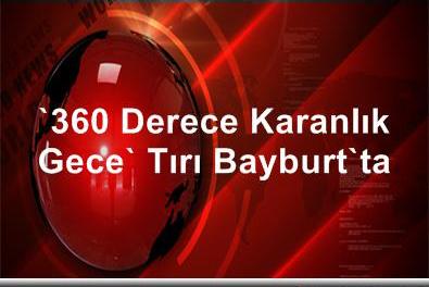 """Tuzla'nın 360 Derece, Karanlık Gece"""" Tırı, Bayburt'ta"""