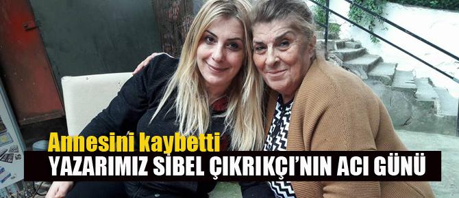 Yazarımız Sibel Terzi Çıkrıkçı Annesini kaybetti