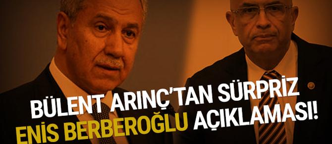 Bülent Arınç'tan sürpriz Enis Berberoğlu açıklaması!