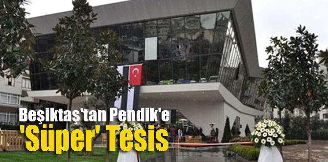 Beşiktaş'tan Pendik'e 'Süper' Tesis