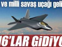F-16'lar gidiyor yerli ve milli savaş uçağı geliyor