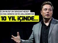 İşte Elon Musk'ın sıradaki hedefi