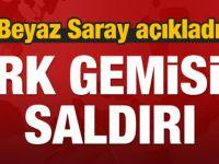 Beyaz Saray açıkladı: Türk gemisine saldırı