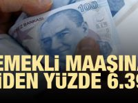 Emekli maaşına şimdiden yüzde 6.39 zam